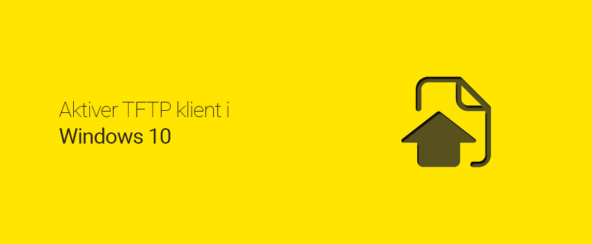 Aktiver TFTP klient i Windows 10
