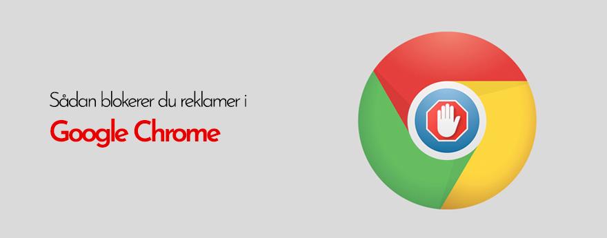 Sådan blokerer du reklamer i Google Chrome